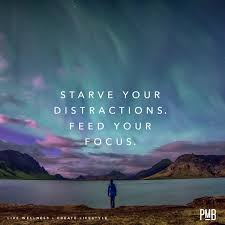Starve your Distractions.